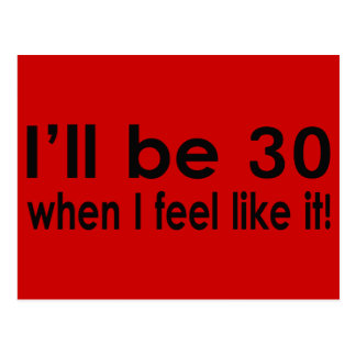 I'll be 30 when I feel like it Postcard