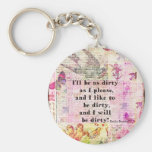 I'll be as dirty as I please EMILY BRONTE QUOTE Basic Round Button Keychain