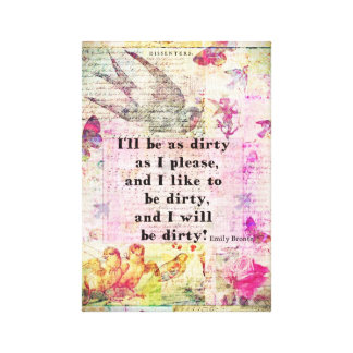 I'll be as dirty as I please EMILY BRONTE QUOTE Canvas Print