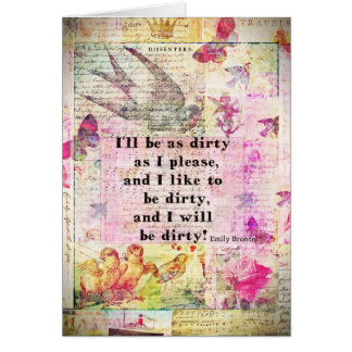 I'll be as dirty as I please EMILY BRONTE QUOTE Card