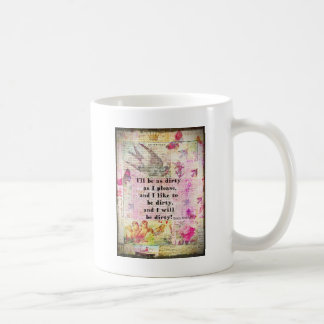 I'll be as dirty as I please EMILY BRONTE QUOTE Coffee Mug