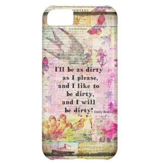 I'll be as dirty as I please EMILY BRONTE QUOTE Cover For iPhone 5C