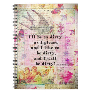 I'll be as dirty as I please EMILY BRONTE QUOTE Note Books