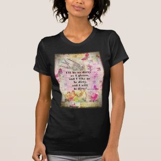 I'll be as dirty as I please EMILY BRONTE QUOTE T Shirts
