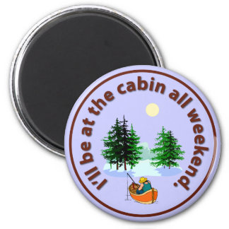 I'll be at the cabin all weekend 2 inch round magnet