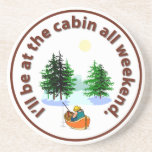 I'll Be At the Cabin All Weekend Beverage Coaster