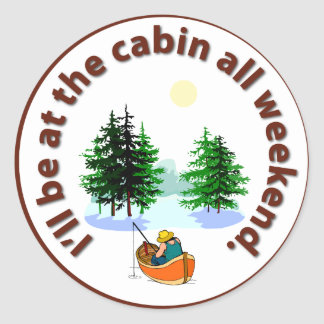 I'll be at the cabin all weekend classic round sticker