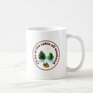 I'll be at the cabin all weekend coffee mug