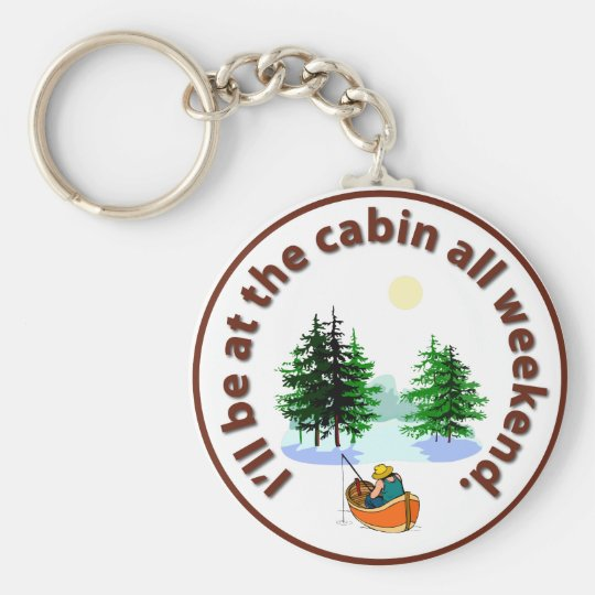 I'll be at the cabin all weekend keychain