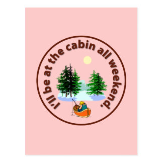 I'll be at the cabin all weekend postcard