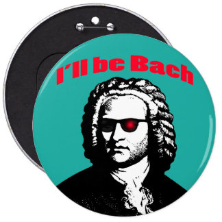 I'll Be Bach 6 Inch Round Button