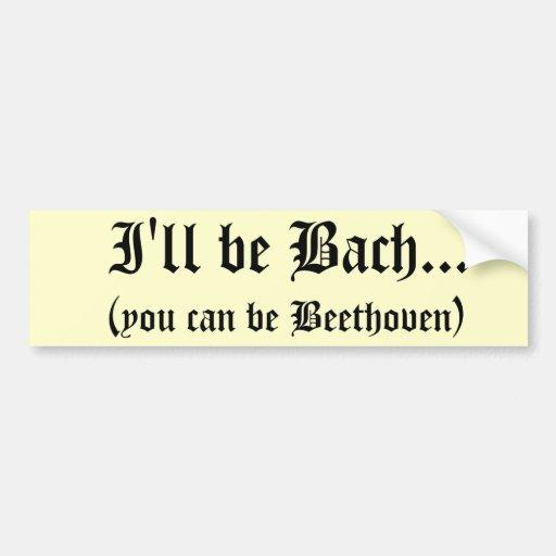 I'll be Bach... bumper sticker Car Bumper Sticker