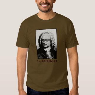 I'll be BACH - J.S. Bach Shirt