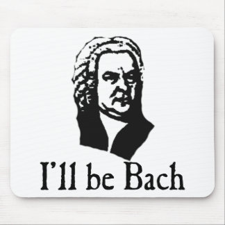 I'll Be Bach Mouse Pad