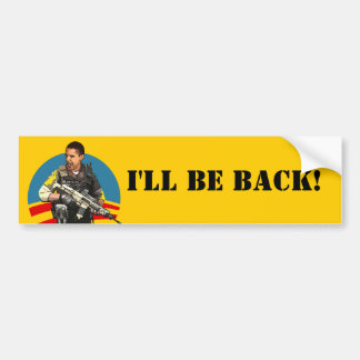 I'll be back bumper sticker