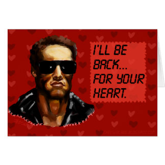 I'll be back... for your love. card