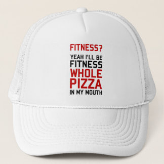 I'll be Fitnees Whole Pizza In My Mouth Trucker Hat