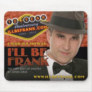 I'll Be Frank - 10 Year Anniversary Mousepad