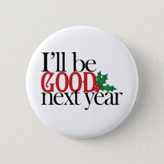 I'll be good next year pinback button