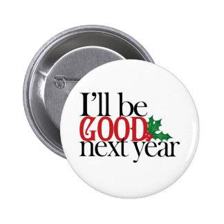 I'll be good next year pinback button