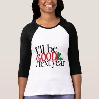 I'll be good next year shirt