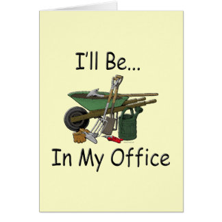I'll Be in My Office Garden Card