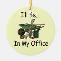 I'll Be in My Office Garden Ceramic Ornament