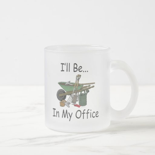 I'll Be in My Office Garden Coffee Mugs