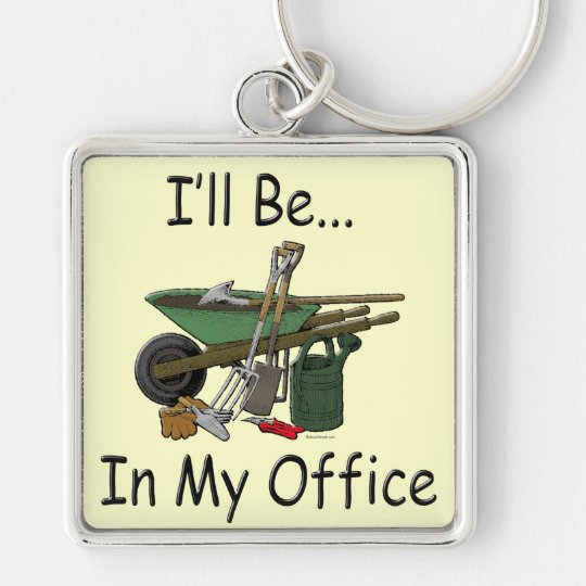 I'll Be in My Office Garden Keychain