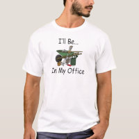 I'll Be in My Office [Garden] T-Shirt