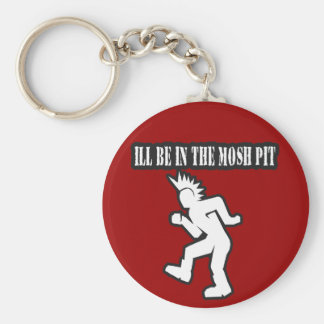 ILL BE IN THE MOSH PIT punk rock guys n girls Keychain