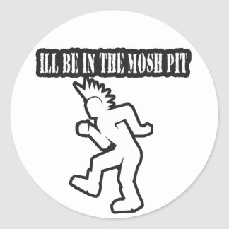 ILL BE IN THE MOSH PIT punk rock guys n girls Classic Round Sticker