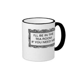I'LL BE IN THE TEA ROOM IF YOU NEED ME RINGER MUG