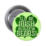 I'll Be Irish In  Few Beers Button