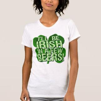 I'll Be Irish In  Few Beers T Shirt