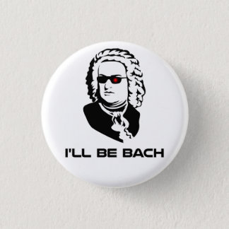 I'll Be Johann Sebastian Bach Button