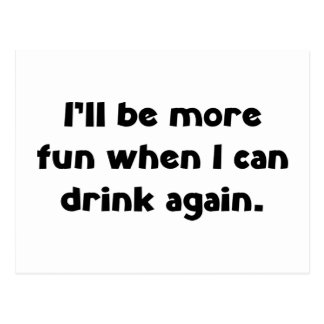 I'll be more fun when I can drink again Postcard