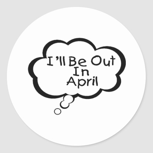 I'll Be Out In April Classic Round Sticker