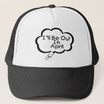 I'll Be Out In April Trucker Hat