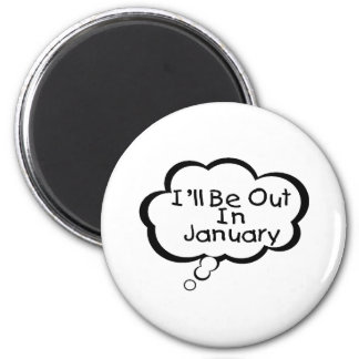 I'll Be Out In January Magnet