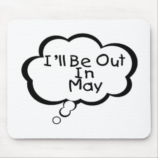 I'll Be Out In May Mouse Pad