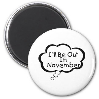 I'll Be Out In November 2 Inch Round Magnet