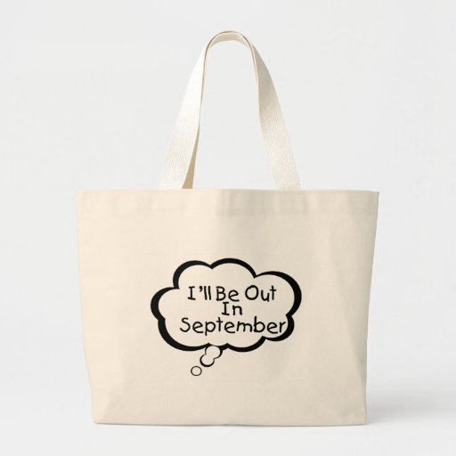 I'll Be Out In September Large Tote Bag