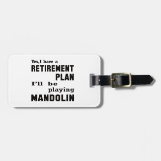 I'll be playing mandolin. bag tag