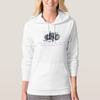 I'll be the one in the old folk's home causing... hoodie