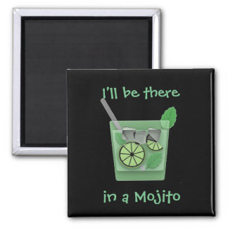 """""""I'll Be There in a Mojito"""" 2 Inch Square Magnet"""