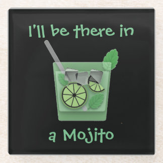 """""""I'll Be There in a Mojito"""" Glass Coaster"""