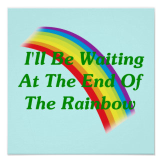 I'll Be Waiting At The End Of The Rainbow Poster