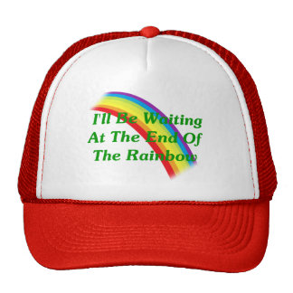 I'll Be Waiting At The End Of The Rainbow Trucker Hat