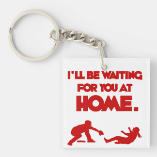 I'LL BE WAITING FOR YOU AT HOME KEYCHAIN